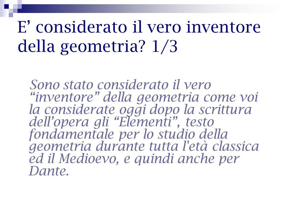 E considerato il vero inventore della geometria? 1/3 Sono stato considerato il vero inventore della geometria come voi la considerate oggi dopo la scr