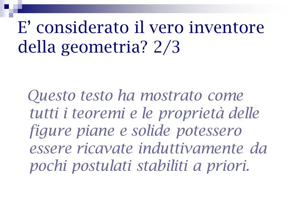 E considerato il vero inventore della geometria? 2/3 Questo testo ha mostrato come tutti i teoremi e le proprietà delle figure piane e solide potesser