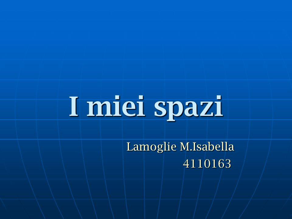 I miei spazi Lamoglie M.Isabella Lamoglie M.Isabella 4110163 4110163