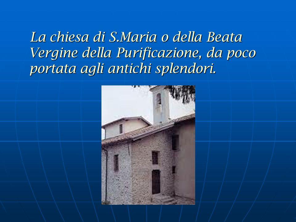La chiesa di S.Maria o della Beata Vergine della Purificazione, da poco portata agli antichi splendori.