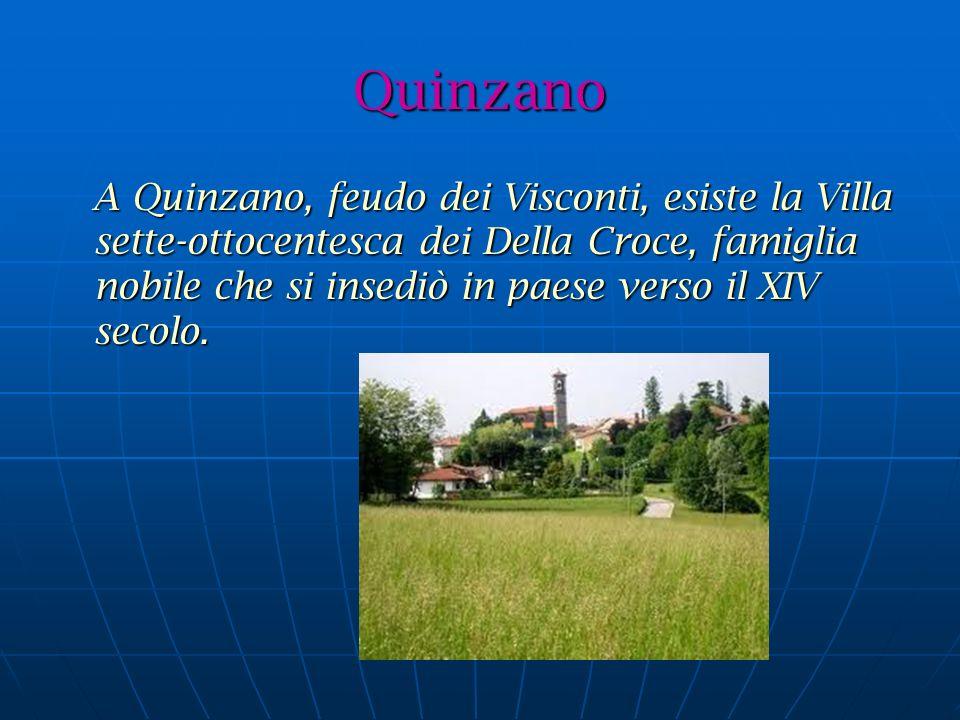 Quinzano A Quinzano, feudo dei Visconti, esiste la Villa sette-ottocentesca dei Della Croce, famiglia nobile che si insediò in paese verso il XIV secolo.