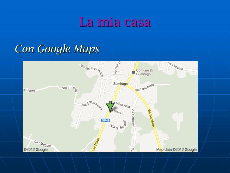 La mia casa Con Google Maps