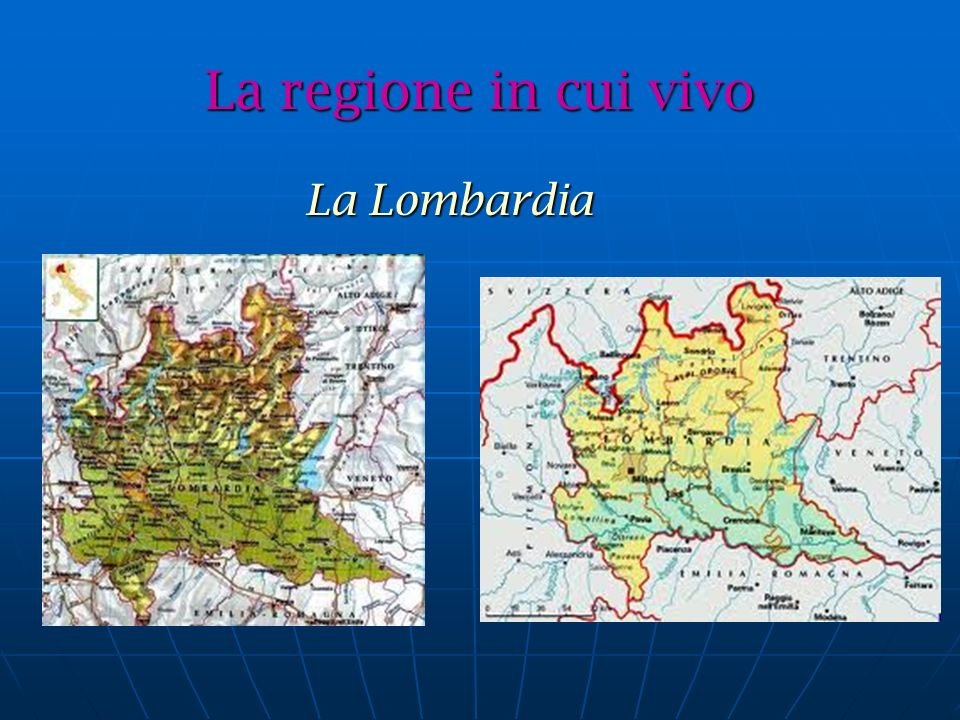 La regione in cui vivo La Lombardia La Lombardia