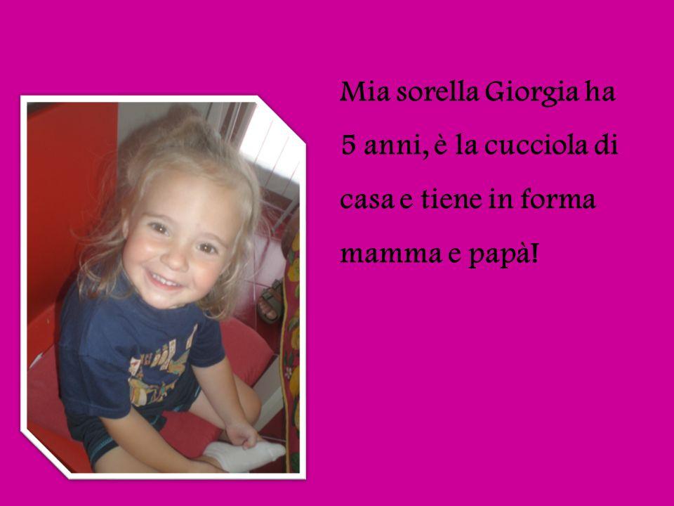 Mia sorella Giorgia ha 5 anni, è la cucciola di casa e tiene in forma mamma e papà!