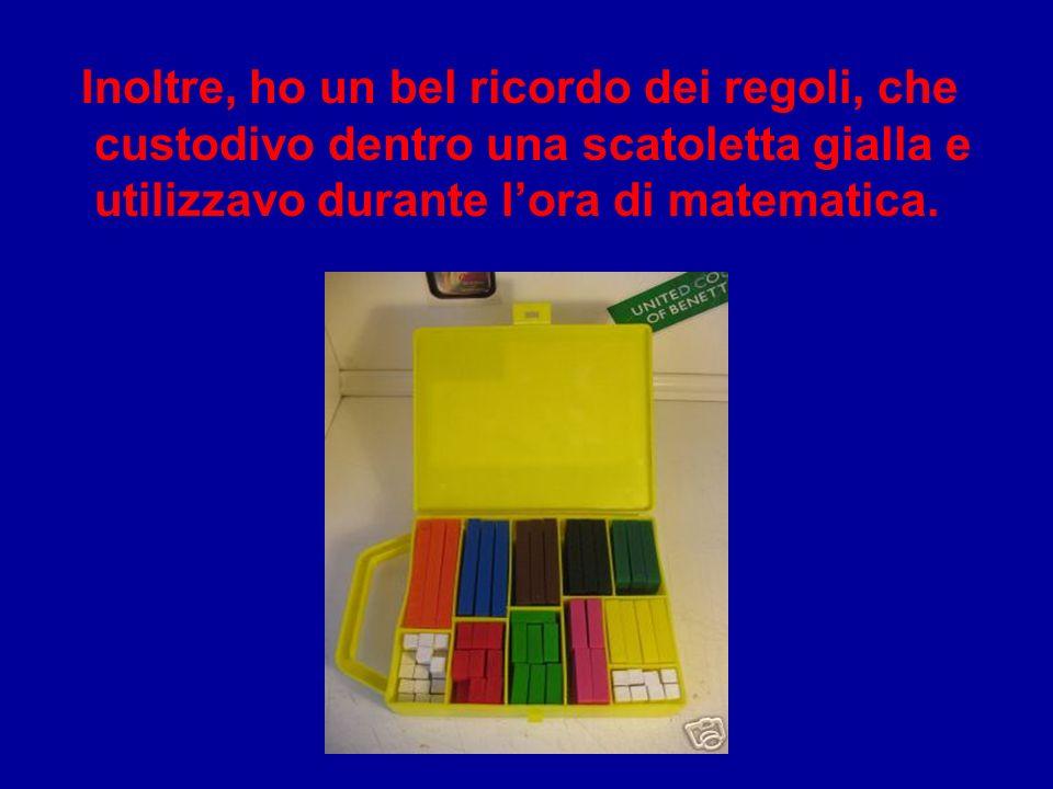 Inoltre, ho un bel ricordo dei regoli, che custodivo dentro una scatoletta gialla e utilizzavo durante lora di matematica.
