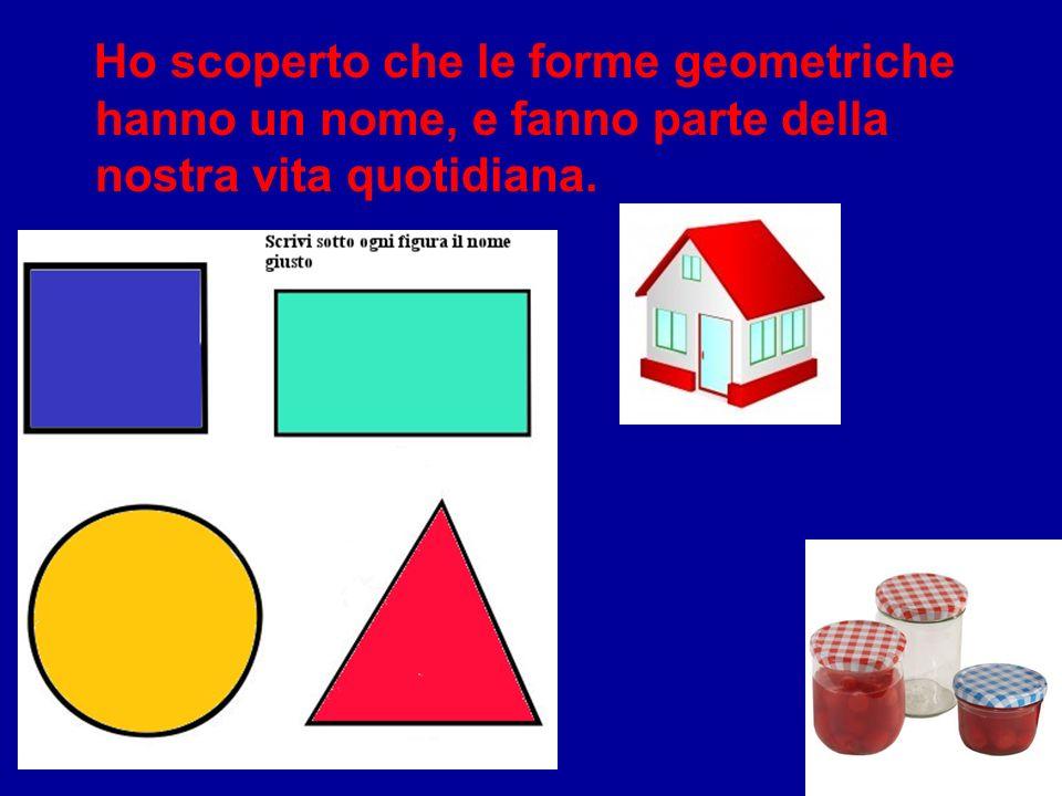 Ho scoperto che le forme geometriche hanno un nome, e fanno parte della nostra vita quotidiana.
