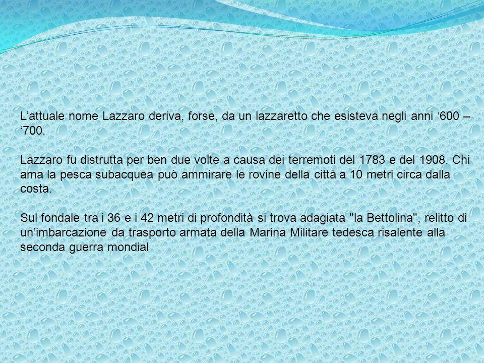 Lattuale nome Lazzaro deriva, forse, da un lazzaretto che esisteva negli anni 600 – 700. Lazzaro fu distrutta per ben due volte a causa dei terremoti