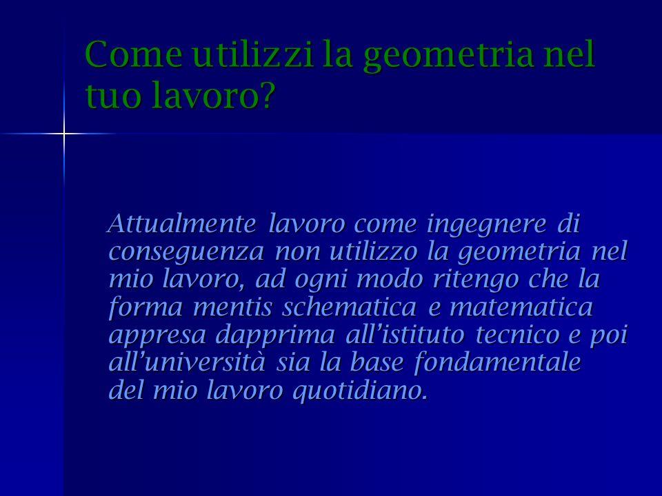 Come utilizzi la geometria nel tuo lavoro.