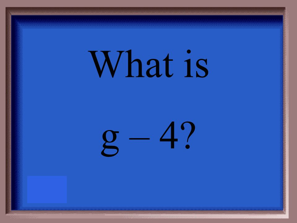 Write the difference of g and 4 as an algebraic expression