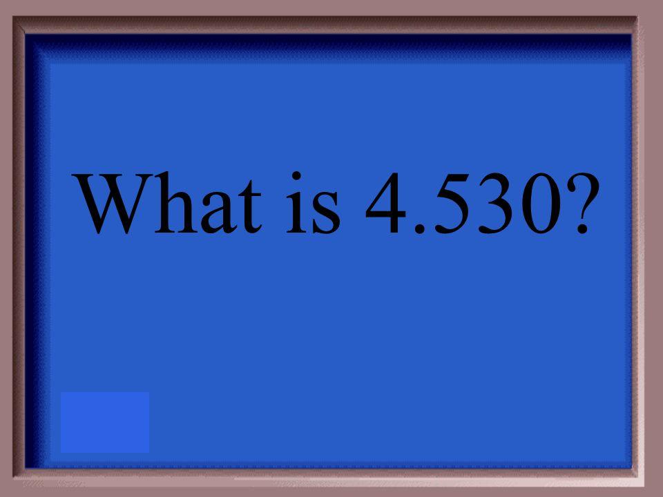 4.52988; thousandth