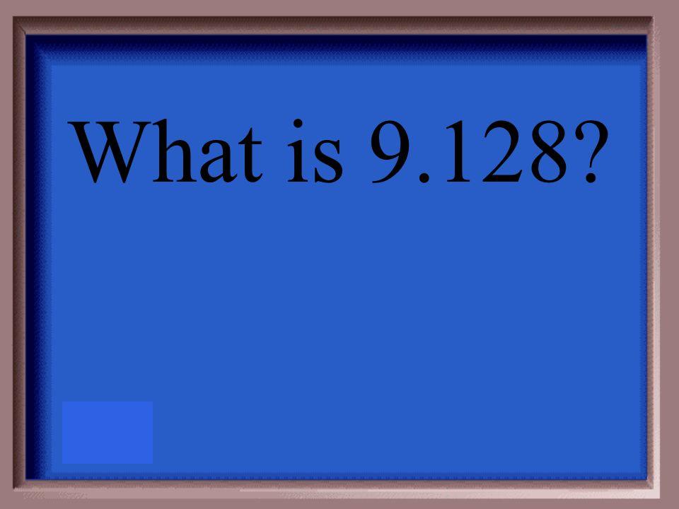 9.1283; thousandth