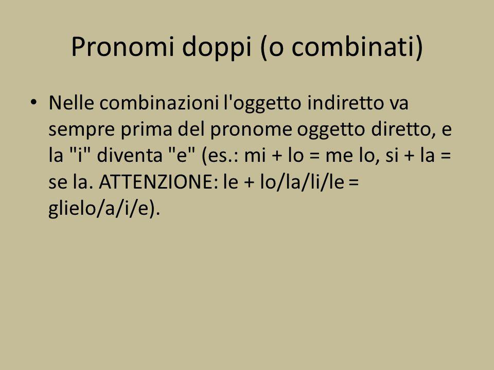 Pronomi doppi (o combinati) Nelle combinazioni l'oggetto indiretto va sempre prima del pronome oggetto diretto, e la
