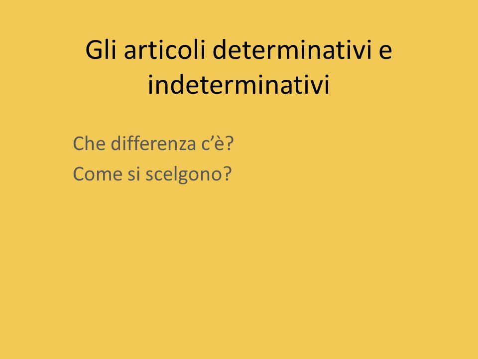 Gli articoli determinativi e indeterminativi Che differenza cè? Come si scelgono?