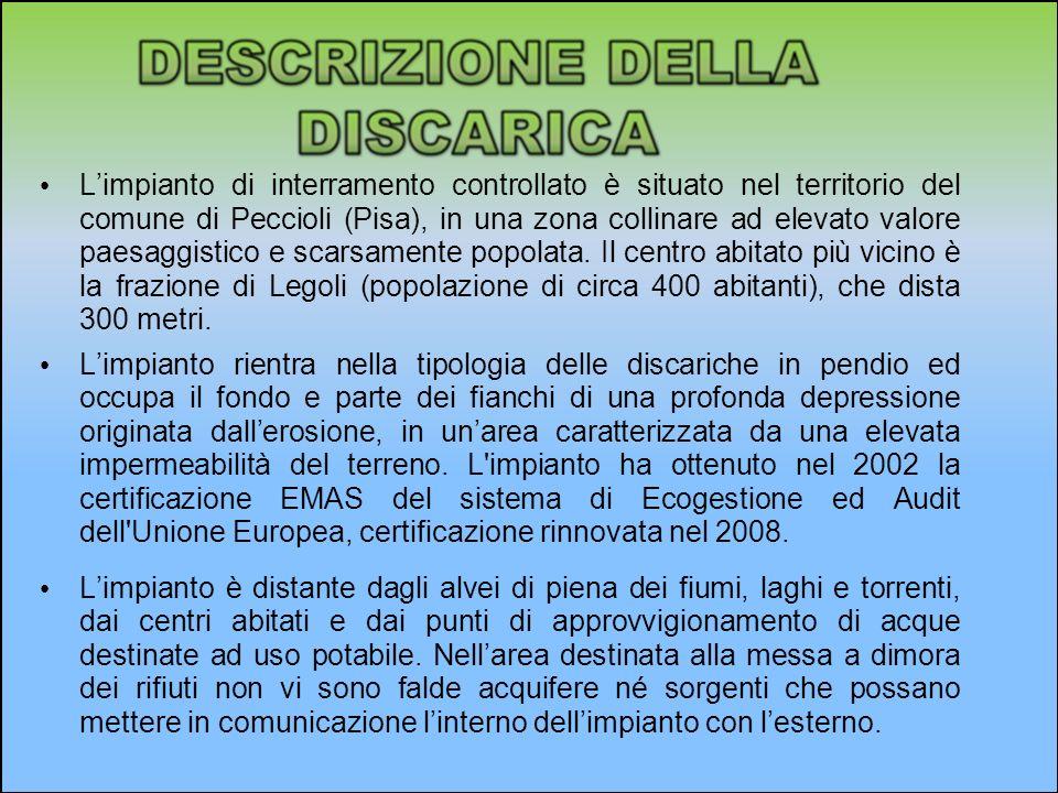 Limpianto di interramento controllato è situato nel territorio del comune di Peccioli (Pisa), in una zona collinare ad elevato valore paesaggistico e scarsamente popolata.