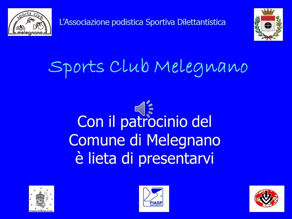 Con il patrocinio del Comune di Melegnano è lieta di presentarvi LAssociazione podistica Sportiva Dilettantistica Sports Club Melegnano