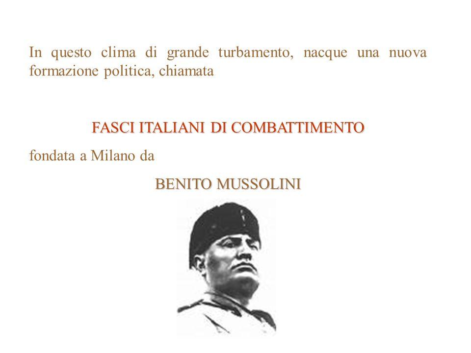 In questo clima di grande turbamento, nacque una nuova formazione politica, chiamata FASCI ITALIANI DI COMBATTIMENTO fondata a Milano da BENITO MUSSOL