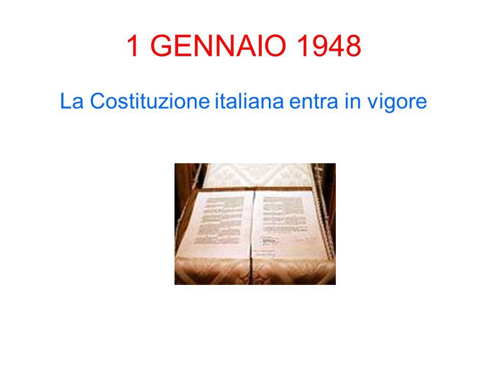 1 GENNAIO 1948 La Costituzione italiana entra in vigore