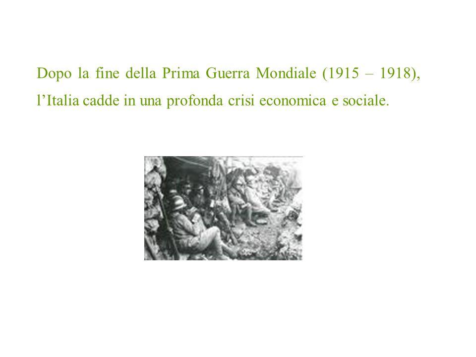 Dopo la fine della Prima Guerra Mondiale (1915 – 1918), lItalia cadde in una profonda crisi economica e sociale.