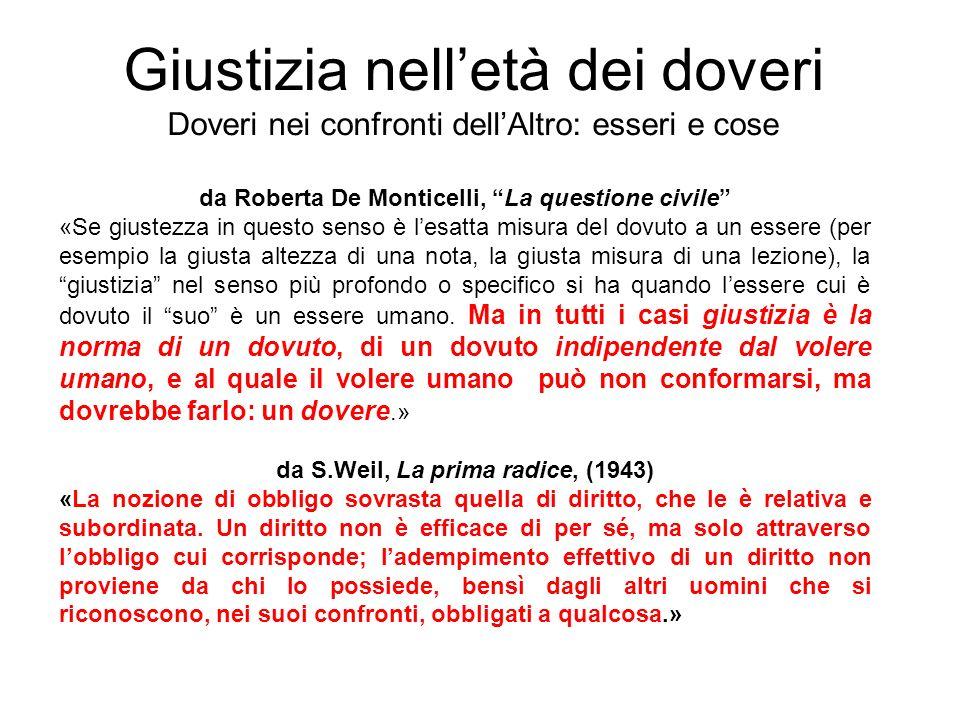 Giustizia nelletà dei doveri Doveri nei confronti dellAltro: esseri e cose da Roberta De Monticelli, La questione civile «Se giustezza in questo senso