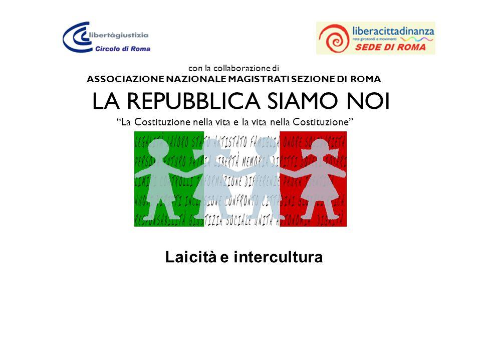 con la collaborazione di ASSOCIAZIONE NAZIONALE MAGISTRATI SEZIONE DI ROMA LA REPUBBLICA SIAMO NOI La Costituzione nella vita e la vita nella Costituz