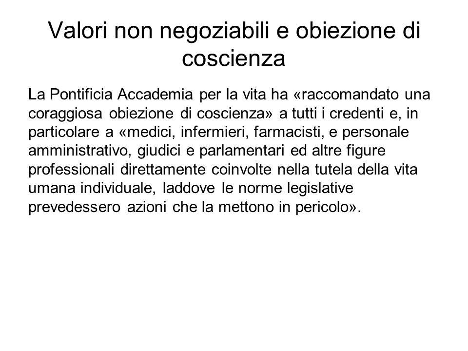 Valori non negoziabili e obiezione di coscienza La Pontificia Accademia per la vita ha «raccomandato una coraggiosa obiezione di coscienza» a tutti i