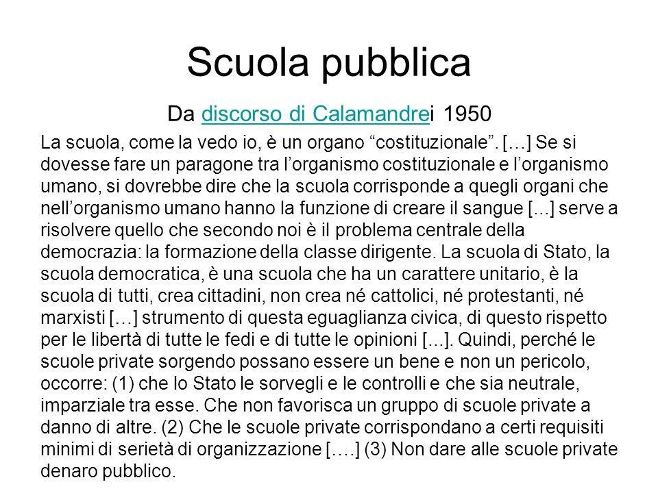 Scuola pubblica Da discorso di Calamandrei 1950discorso di Calamandre La scuola, come la vedo io, è un organo costituzionale. […] Se si dovesse fare u