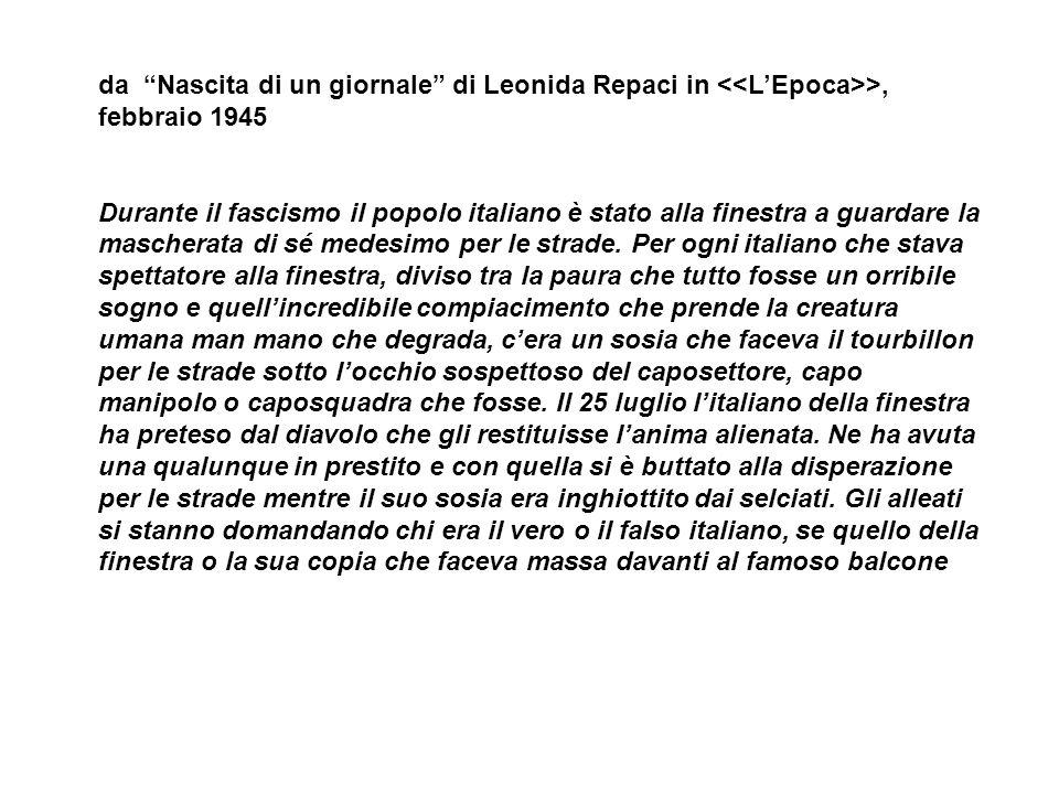 da Nascita di un giornale di Leonida Repaci in >, febbraio 1945 Durante il fascismo il popolo italiano è stato alla finestra a guardare la mascherata di sé medesimo per le strade.