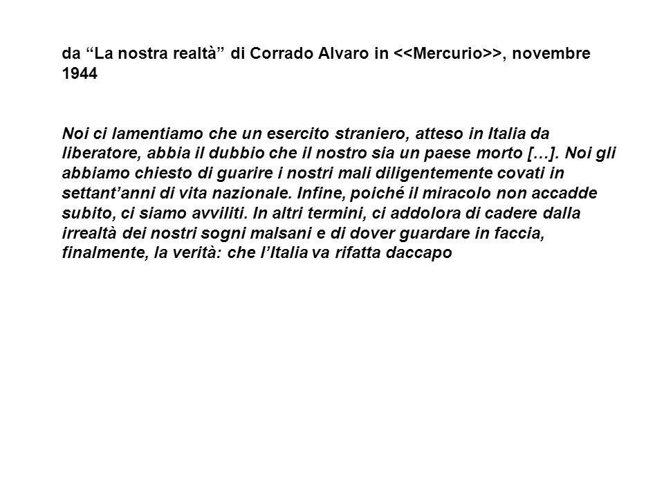 da La nostra realtà di Corrado Alvaro in >, novembre 1944 Noi ci lamentiamo che un esercito straniero, atteso in Italia da liberatore, abbia il dubbio che il nostro sia un paese morto […].