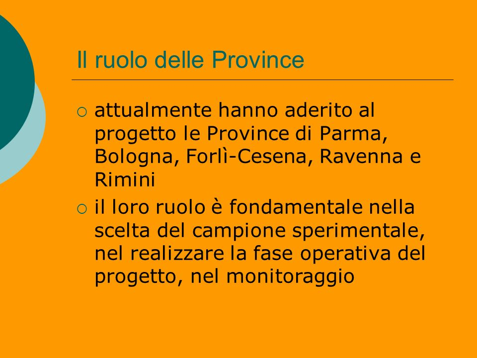 Il ruolo delle Province attualmente hanno aderito al progetto le Province di Parma, Bologna, Forlì-Cesena, Ravenna e Rimini il loro ruolo è fondamenta