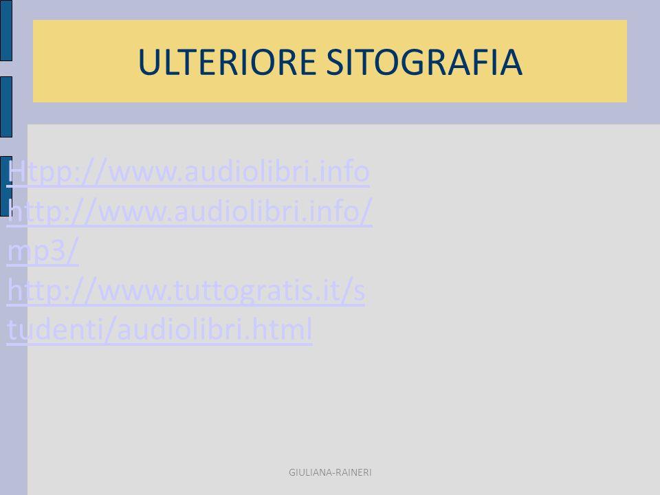 ULTERIORE SITOGRAFIA GIULIANA-RAINERI Htpp://www.audiolibri.info http://www.audiolibri.info/ mp3/ http://www.tuttogratis.it/s tudenti/audiolibri.html