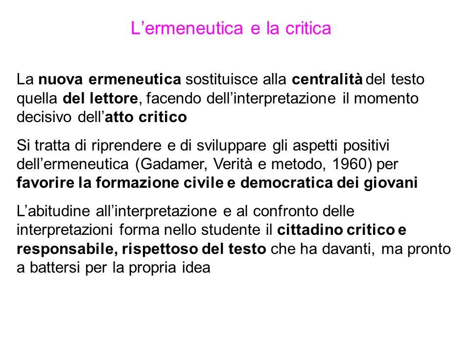 Lermeneutica e la critica La nuova ermeneutica sostituisce alla centralità del testo quella del lettore, facendo dellinterpretazione il momento decisi