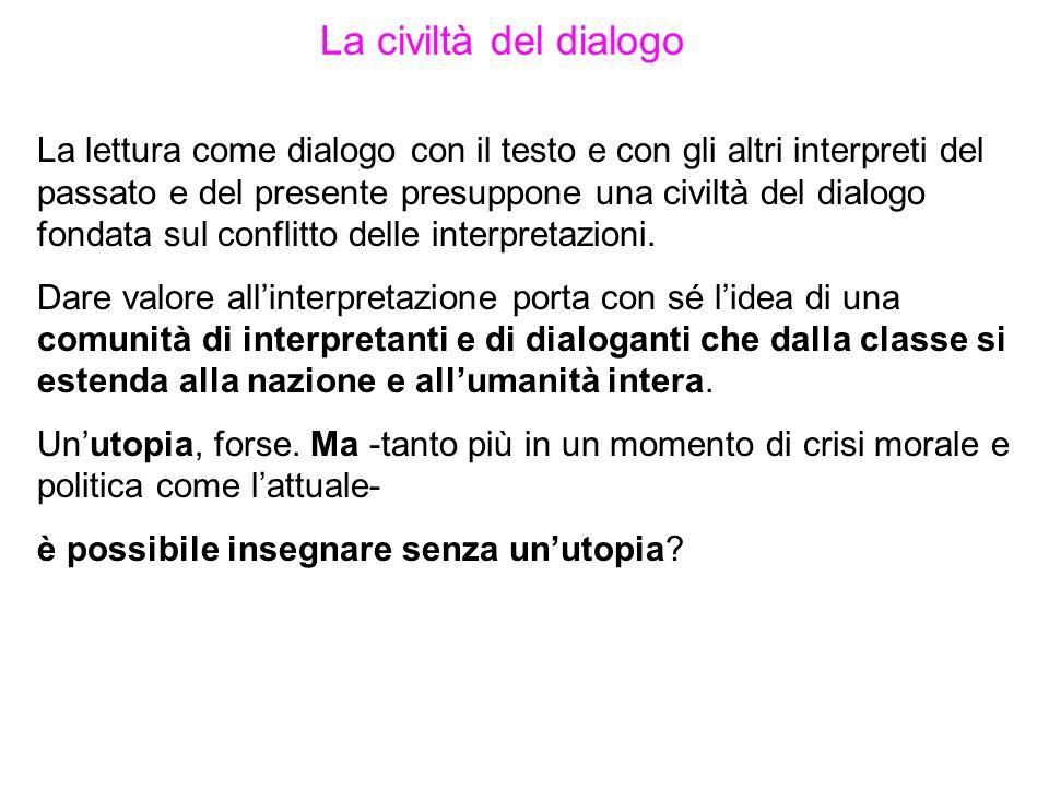 La civiltà del dialogo La lettura come dialogo con il testo e con gli altri interpreti del passato e del presente presuppone una civiltà del dialogo f