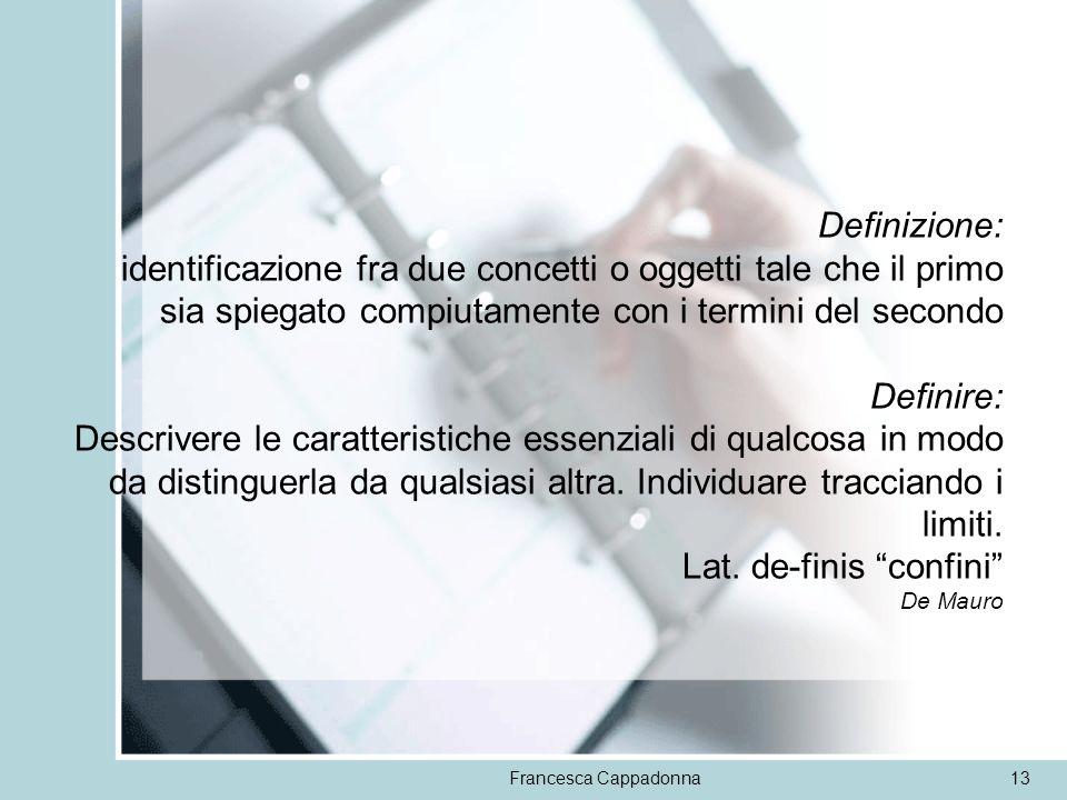 Francesca Cappadonna13 Definizione: identificazione fra due concetti o oggetti tale che il primo sia spiegato compiutamente con i termini del secondo