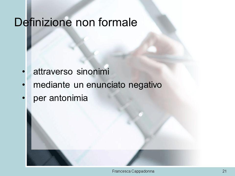 Francesca Cappadonna21 Definizione non formale attraverso sinonimi mediante un enunciato negativo per antonimia