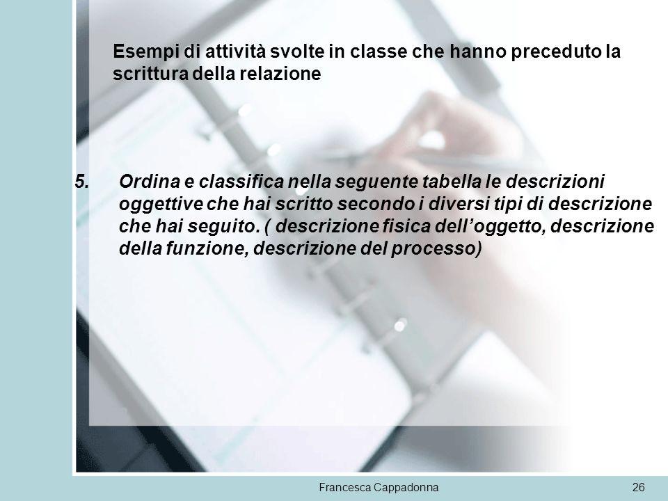 Francesca Cappadonna26 Esempi di attività svolte in classe che hanno preceduto la scrittura della relazione 5.Ordina e classifica nella seguente tabel
