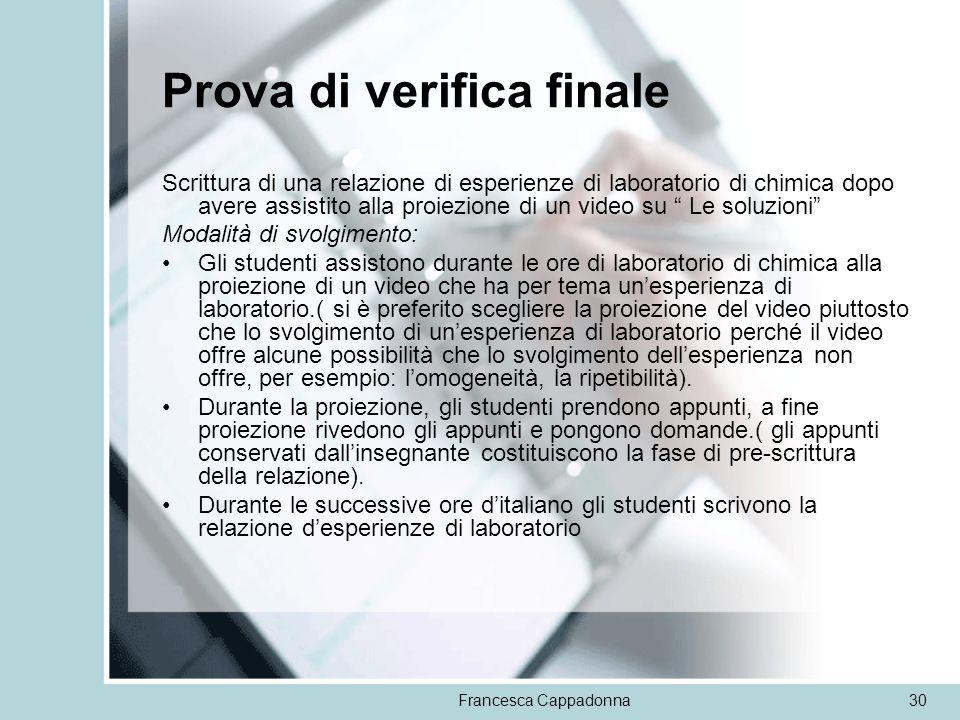 Francesca Cappadonna30 Prova di verifica finale Scrittura di una relazione di esperienze di laboratorio di chimica dopo avere assistito alla proiezion