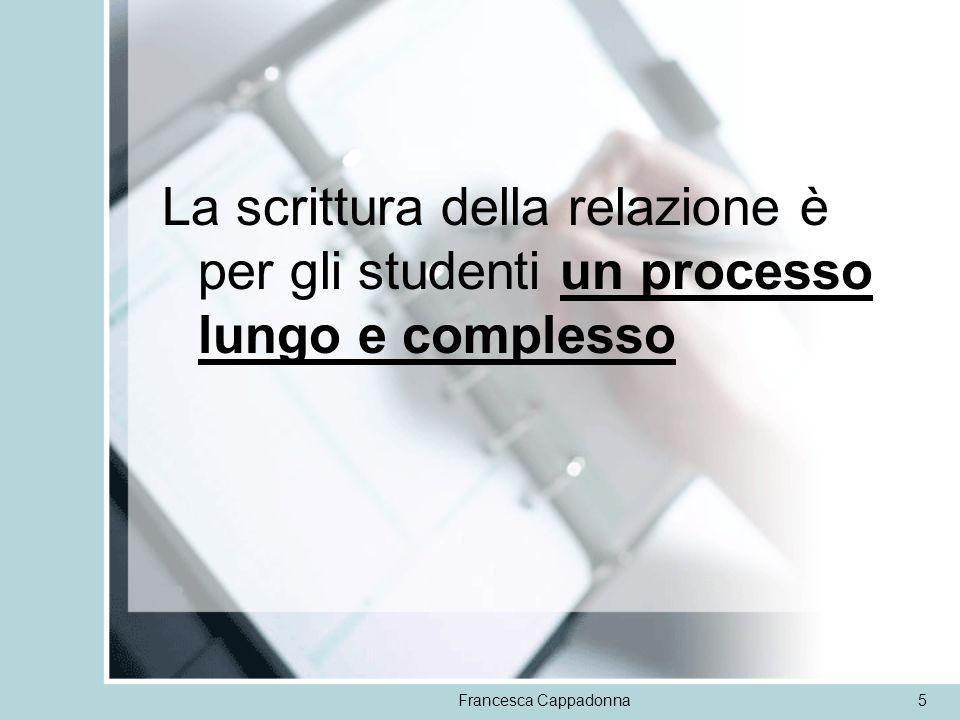 Francesca Cappadonna5 La scrittura della relazione è per gli studenti un processo lungo e complesso
