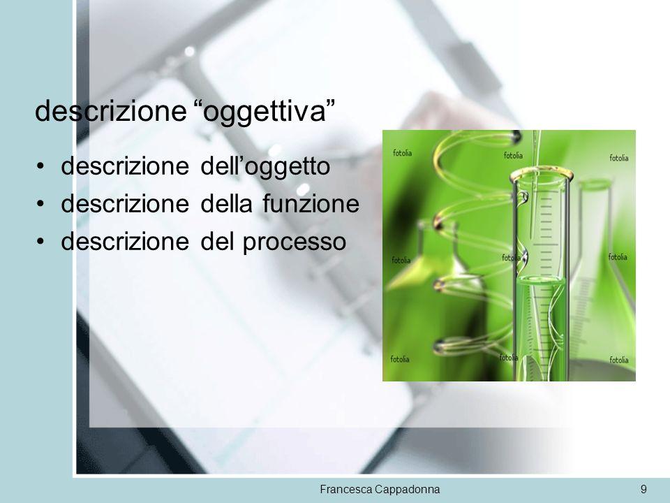 Francesca Cappadonna9 descrizione oggettiva descrizione delloggetto descrizione della funzione descrizione del processo