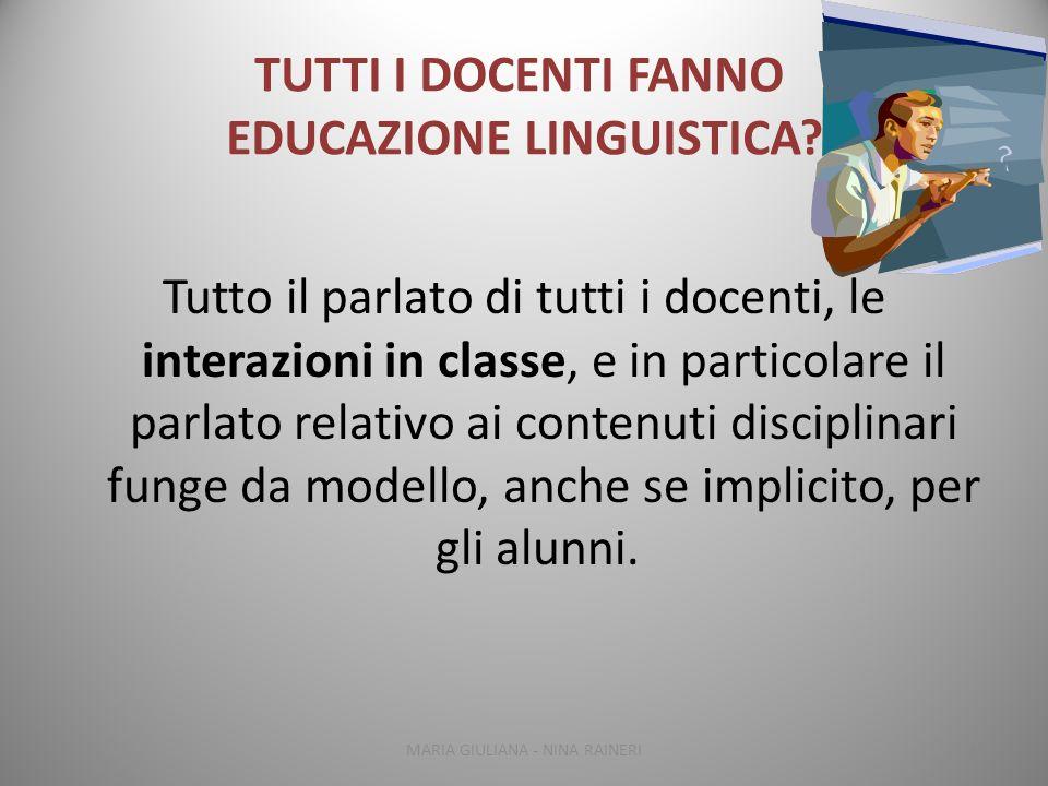 TUTTI I DOCENTI FANNO EDUCAZIONE LINGUISTICA? Tutto il parlato di tutti i docenti, le interazioni in classe, e in particolare il parlato relativo ai c