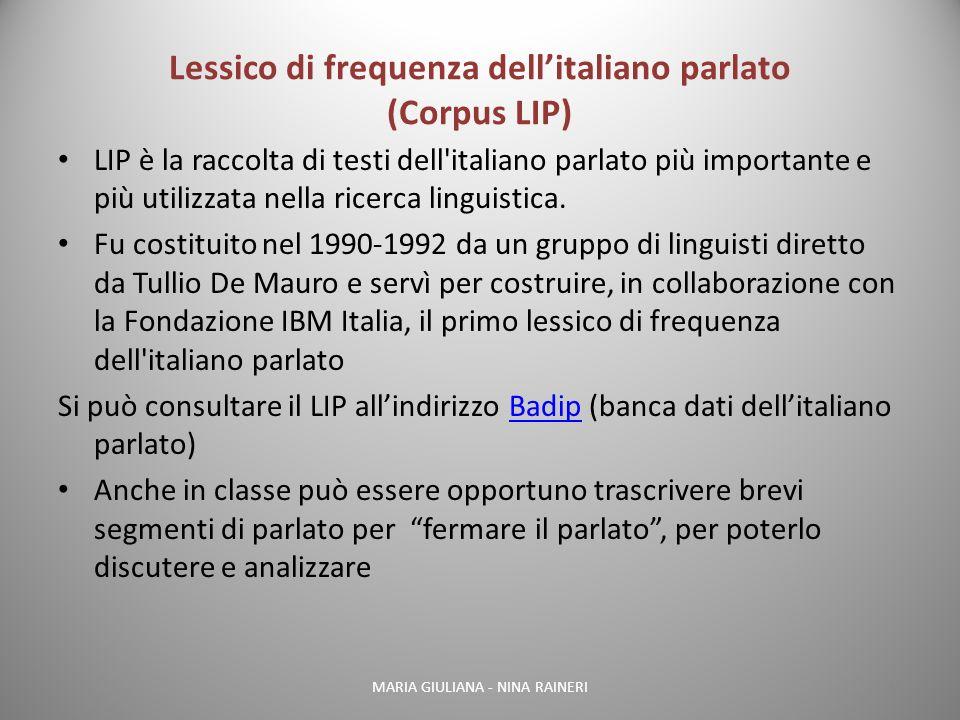 Lessico di frequenza dellitaliano parlato (Corpus LIP) LIP è la raccolta di testi dell'italiano parlato più importante e più utilizzata nella ricerca