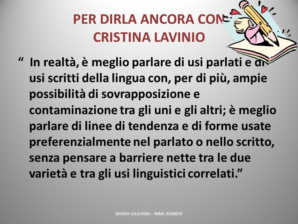 PER DIRLA ANCORA CON CRISTINA LAVINIO In realtà, è meglio parlare di usi parlati e di usi scritti della lingua con, per di più, ampie possibilità di s