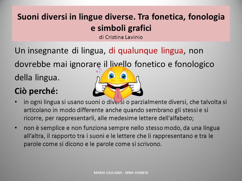 Suoni diversi in lingue diverse. Tra fonetica, fonologia e simboli grafici di Cristina Lavinio Un insegnante di lingua, di qualunque lingua, non dovre