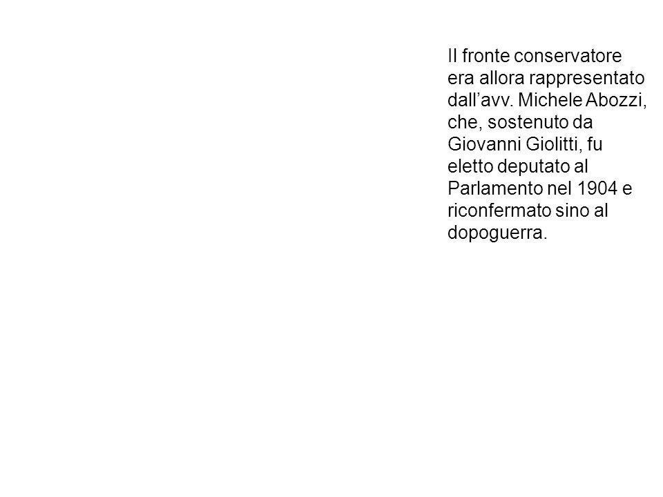 Il fronte conservatore era allora rappresentato dallavv. Michele Abozzi, che, sostenuto da Giovanni Giolitti, fu eletto deputato al Parlamento nel 190