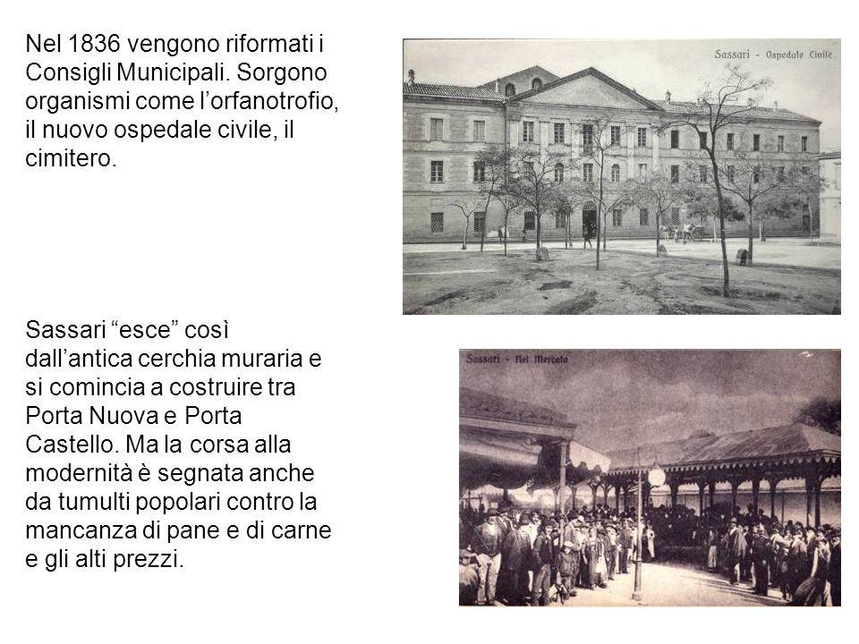 Nel 1836 vengono riformati i Consigli Municipali. Sorgono organismi come lorfanotrofio, il nuovo ospedale civile, il cimitero. Sassari esce così dalla
