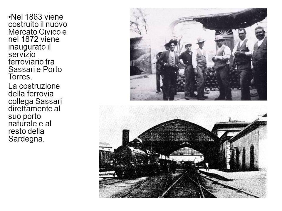 Nel 1863 viene costruito il nuovo Mercato Civico e nel 1872 viene inaugurato il servizio ferroviario fra Sassari e Porto Torres. La costruzione della