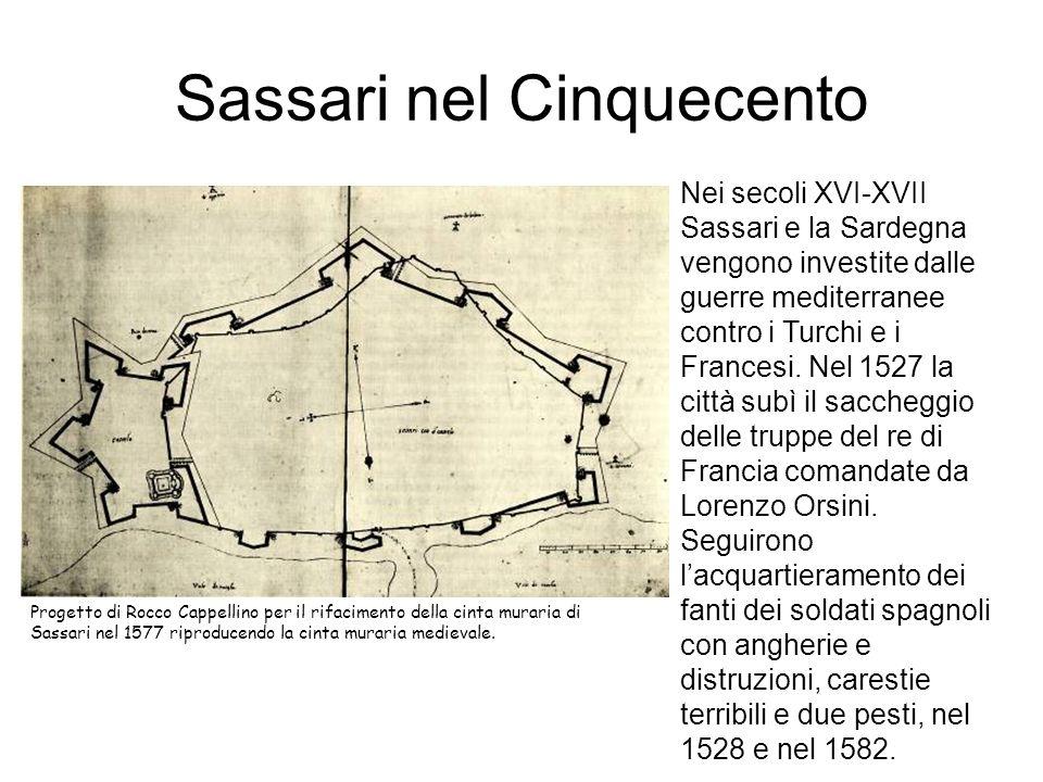 Sassari nel Cinquecento Nei secoli XVI-XVII Sassari e la Sardegna vengono investite dalle guerre mediterranee contro i Turchi e i Francesi. Nel 1527 l
