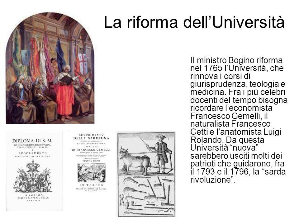 La riforma dellUniversità Il ministro Bogino riforma nel 1765 lUniversità, che rinnova i corsi di giurisprudenza, teologia e medicina.