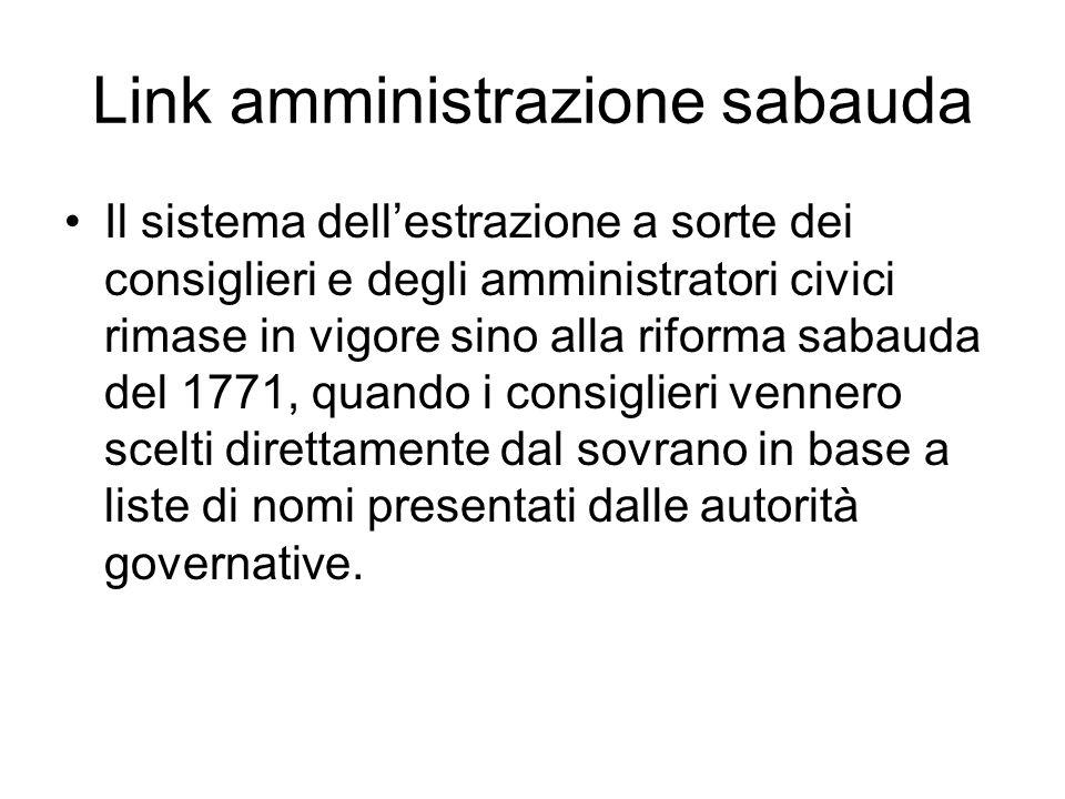 Link amministrazione sabauda Il sistema dellestrazione a sorte dei consiglieri e degli amministratori civici rimase in vigore sino alla riforma sabaud