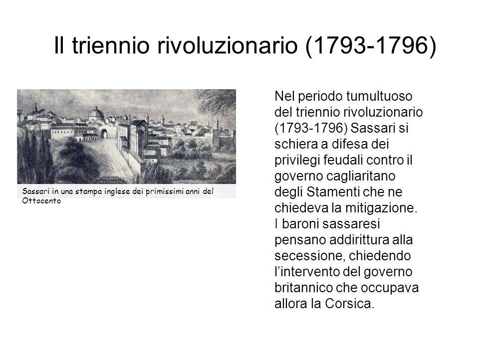 Il triennio rivoluzionario (1793-1796) Sassari in una stampa inglese dei primissimi anni del Ottocento Nel periodo tumultuoso del triennio rivoluziona
