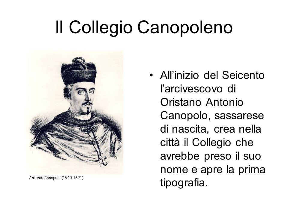 Il Collegio Canopoleno Allinizio del Seicento larcivescovo di Oristano Antonio Canopolo, sassarese di nascita, crea nella città il Collegio che avrebbe preso il suo nome e apre la prima tipografia.